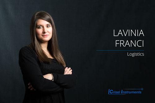 Lavinia Franci - Logistics Responsabile della gestione del magazzino e delle spedizioni. Nell'ambito di tale funzione provvede anche alle ispezioni e ai collaudi secondo le procedure previste dal nostro manuale di controllo qualità.