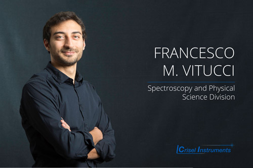 "Francesco Vitucci - Spectroscopy and Physical Science Division Degree in physics with specialization structure of the matter and ""European PhD"" in Materials Science. He worked for years at the University of Rome La Sapienza and at CNR, as a researcher. Specialist in spectroscopy and imaging for physics. He also performs technical service of Quantel Lasers."